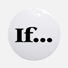 If... Ornament (Round)