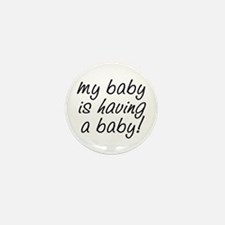 My baby is having a baby! Mini Button (10 pack)