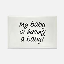 My baby is having a baby! Rectangle Magnet (100 pa