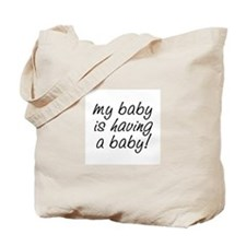 My baby is having a baby! Tote Bag