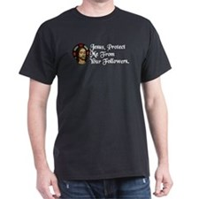 Jesus Protect Me From Followers Black T-Shirt