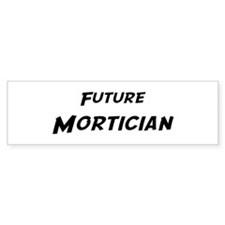 Future Mortician Bumper Bumper Sticker