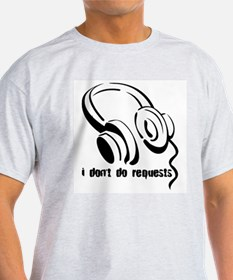 I don't do requests Ash Grey T-Shirt