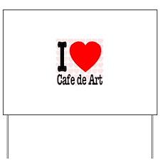 I Love Cafe de Art Yard Sign