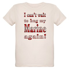 Can't wait to hug my Marine a T-Shirt