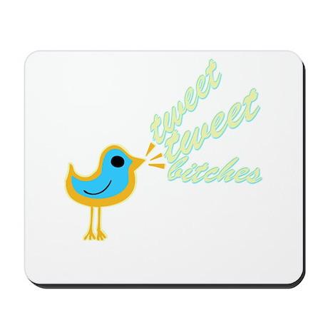 Tweet Tweet Bitches Mousepad