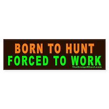 Born to Hunt Forced to Work Bumper Bumper Sticker
