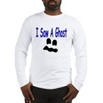 I Saw A Ghost Long Sleeve T-Shirt