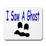 I Saw A Ghost Mousepad