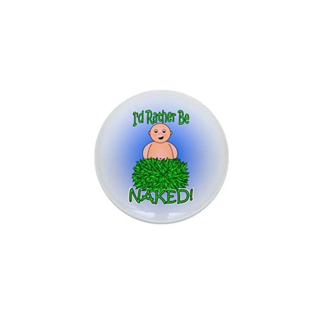 I'd Rather Be Naked Mini Button
