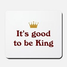 Good To Be King Mousepad