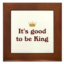 Good To Be King Framed Tile