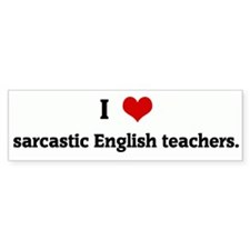 I Love sarcastic English teac Bumper Bumper Sticker