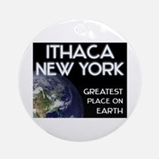 ithaca new york - greatest place on earth Ornament