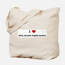 I Love short, sarcastic Engli Tote Bag