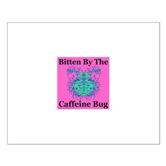Bitten By The Caffeine Bug Posters