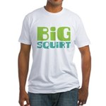 Big Squirt Fitted T-Shirt