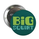 "Big Squirt 2.25"" Button"