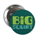 "Big Squirt 2.25"" Button (100 pack)"