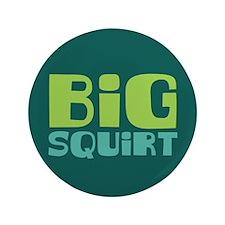 "Big Squirt 3.5"" Button"