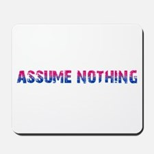 Assume Nothing Mousepad