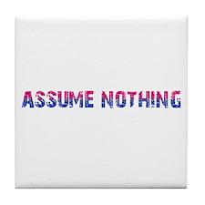 Assume Nothing Tile Coaster