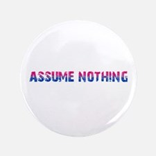 """Assume Nothing 3.5"""" Button (100 pack)"""