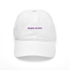 Assume Nothing Baseball Baseball Cap