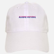 Assume Nothing Baseball Baseball Cap