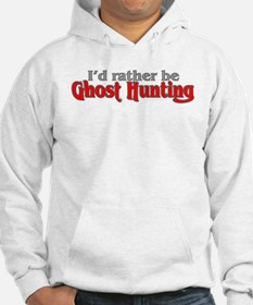 Rather Be Ghost Hunting Hoodie