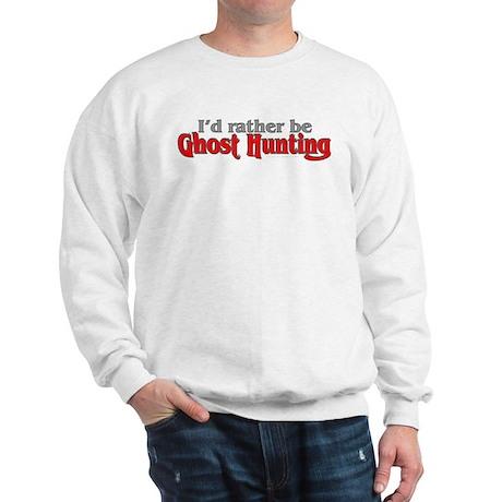 Rather Be Ghost Hunting Sweatshirt