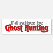 Rather Be Ghost Hunting Bumper Bumper Bumper Sticker