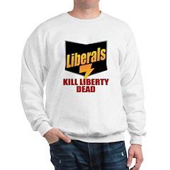 Liberals Kill Liberty Dead Sweatshirt
