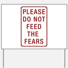 Please Do Not Feed the Fears Yard Sign