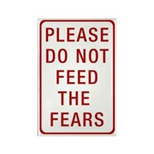 Please Do Not Feed the Fears Rectangle Magnet