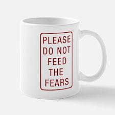 Please Do Not Feed the Fears Mug