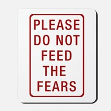Please Do Not Feed the Fears Mousepad
