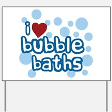 I Love Bubble Baths Yard Sign