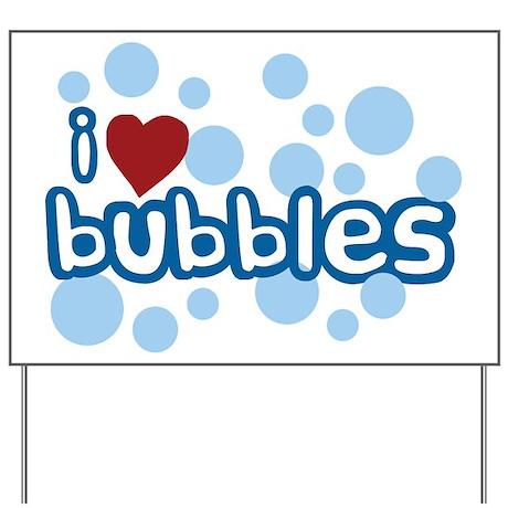 I Love Bubbles Yard Sign