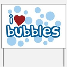 I Love Bubbles Yard Sign