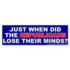 Just When Did The Republicans Lose Their Minds?