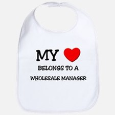 My Heart Belongs To A WHOLESALE MANAGER Bib