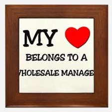 My Heart Belongs To A WHOLESALE MANAGER Framed Til