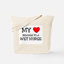 My Heart Belongs To A WET NURSE Tote Bag