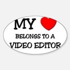 My Heart Belongs To A VIDEO EDITOR Oval Decal