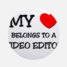 My Heart Belongs To A VIDEO EDITOR Ornament (Round