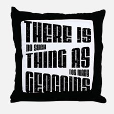 There is no such thing as too Throw Pillow