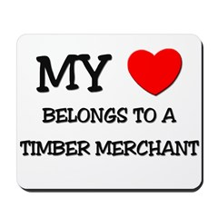 My Heart Belongs To A TIMBER MERCHANT Mousepad
