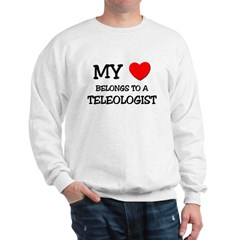 My Heart Belongs To A TELEOLOGIST Sweatshirt