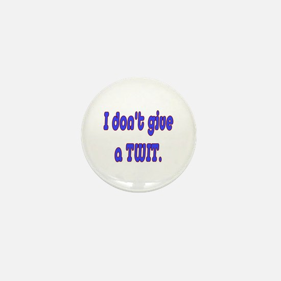 I don't give a TWIT. Mini Button